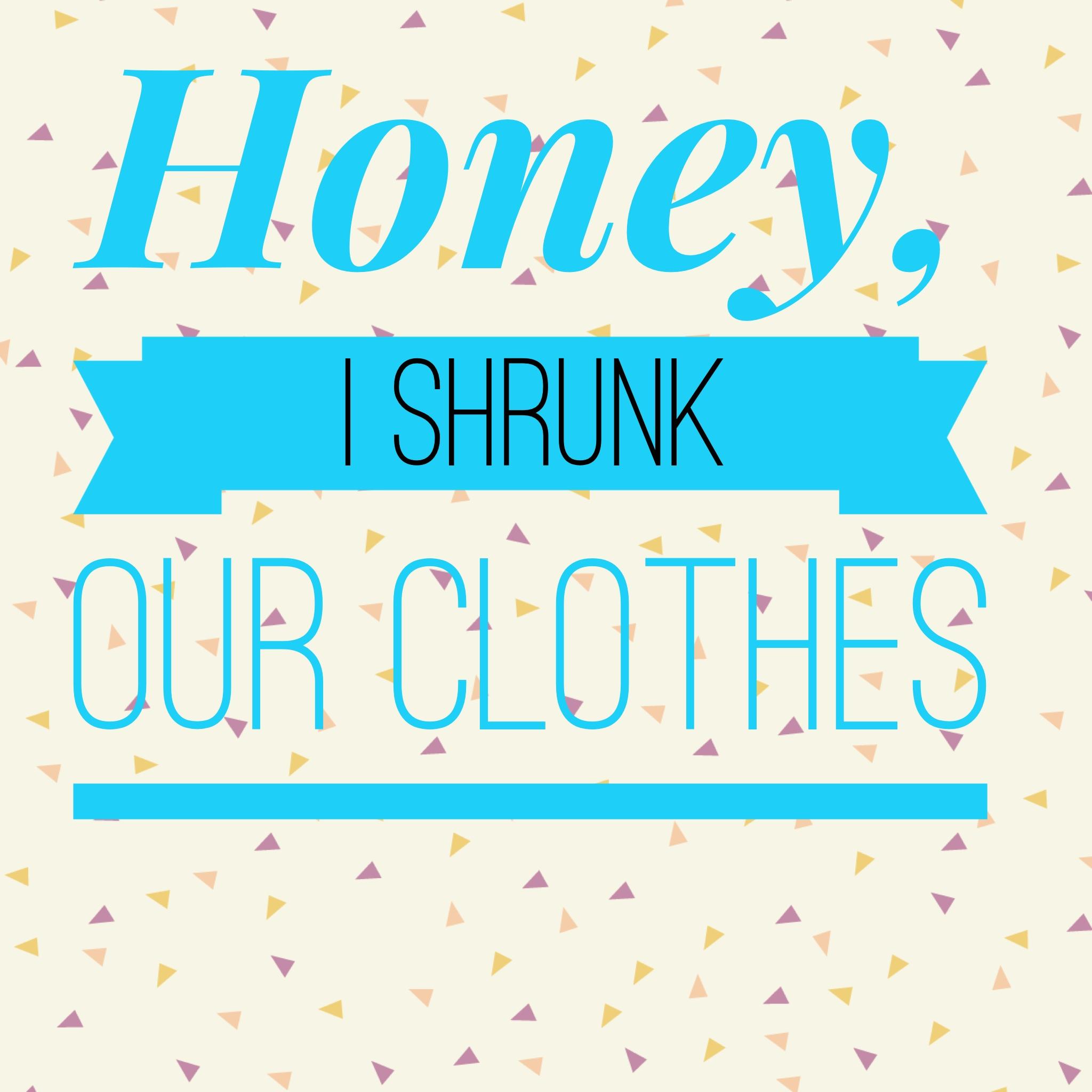 Wobbly Week 54 – Honey, I shrunk our clothes
